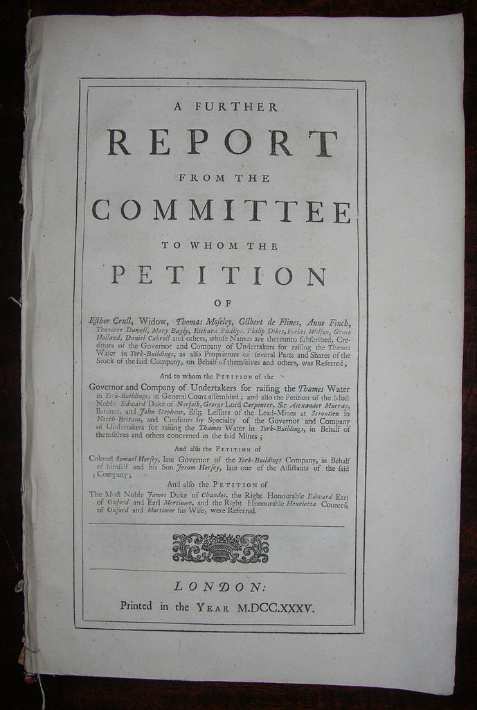 YORK BUILDINGS. A Further Report from the Committee, to whom the Petition of ... the Governor and Company of Undertakers for raising the Thames Water in York-Buildings,... London: 1735.
