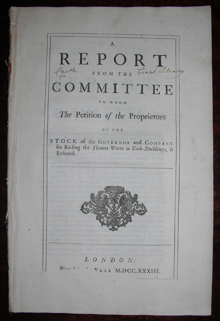 YORK BUILDINGS. A Report from the Committee to whom the Petition of the Proprietors of the Stock of the Governor and company for Raising the Thames Water in York-Building, is Referred. London: 1735.