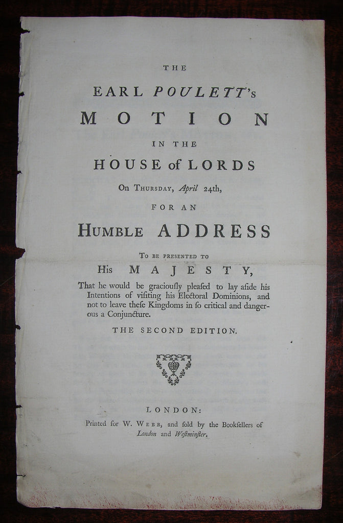 POULETT, John, 2nd Earl Poulett (1708-1764). The Earl Poulett's Motion in the House of Lords on Thursday, April 24th, for an Humble Address To be presented to His Majesty,... London: W. Webb, [1755].