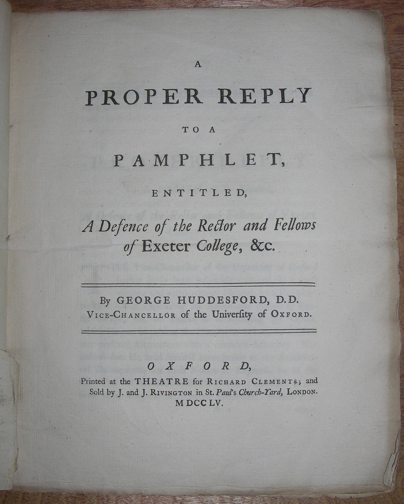 HUDDESFORD, George (1698/9–1776). A Proper Reply to a Pamphlet, entitled, A Defence of the Rector and Fellows of Exeter College, &c. Oxford: Richard Clements,1755.