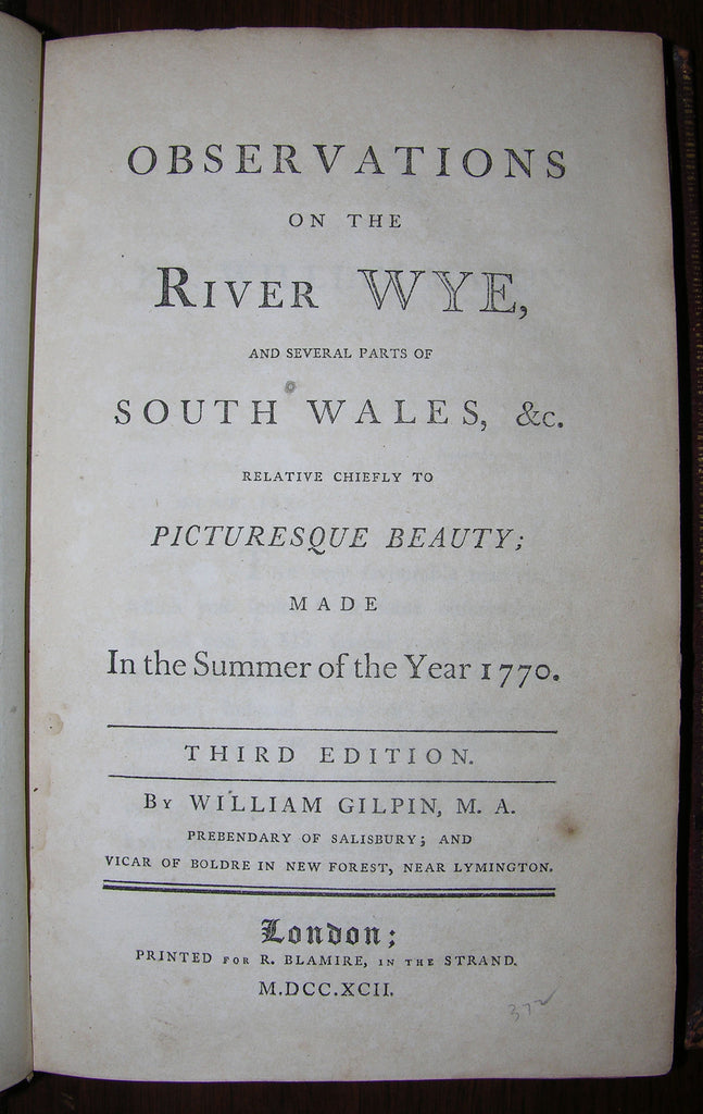 GILPIN, William (1724-1804). Observations on the River Wye and several parts of South Wales, &c. relative chiefly to picturesque beauty; made in the summer of the year 1770. London: R. Blamire, 1792.