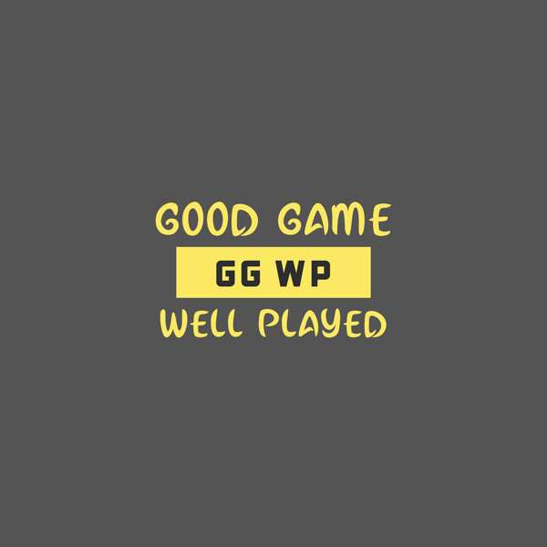 Good Game Well Played [GG WP]