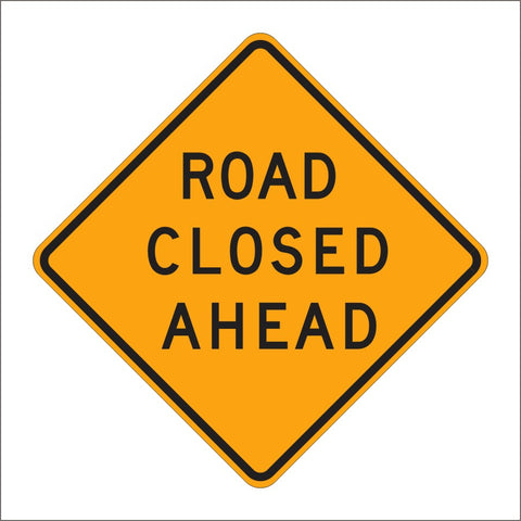 C19 (CA) ROAD CLOSED AHEAD SIGN