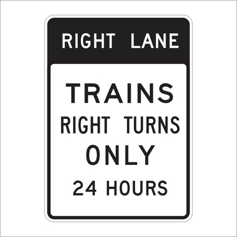 SR60-6 (CA) RIGHT LANE TRAINS RIGHT TURNS ONLY 24 HOURS SIGN