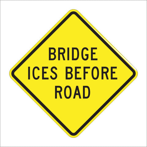 W8-13 BRIDGE ICES BEFORE ROAD SIGN