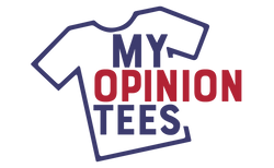 My Opinion Tees