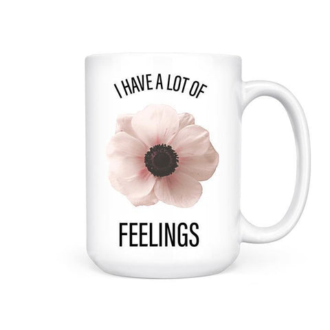 Mug - I Have a lot of Feelings