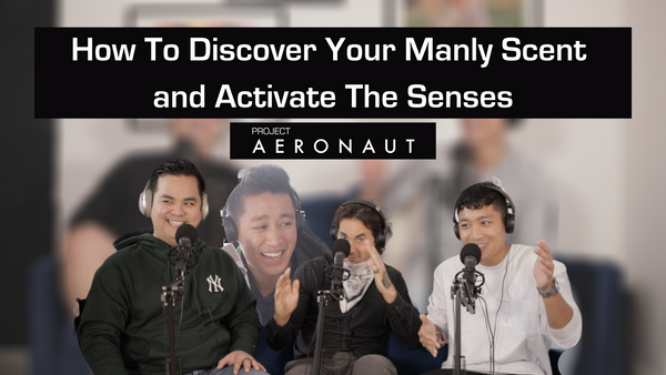How To Discover Your Manly Scent and Activate The Senses | Project Aeronaut
