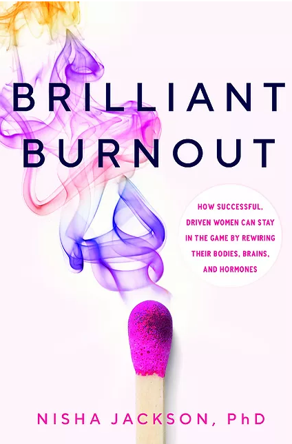 Brilliant Burnout: How Successful, Driven Women Can Stay in the Game by Rewiring Their Bodies, Brains, and Hormones