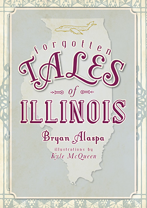 Forgotten Tales of Illinois