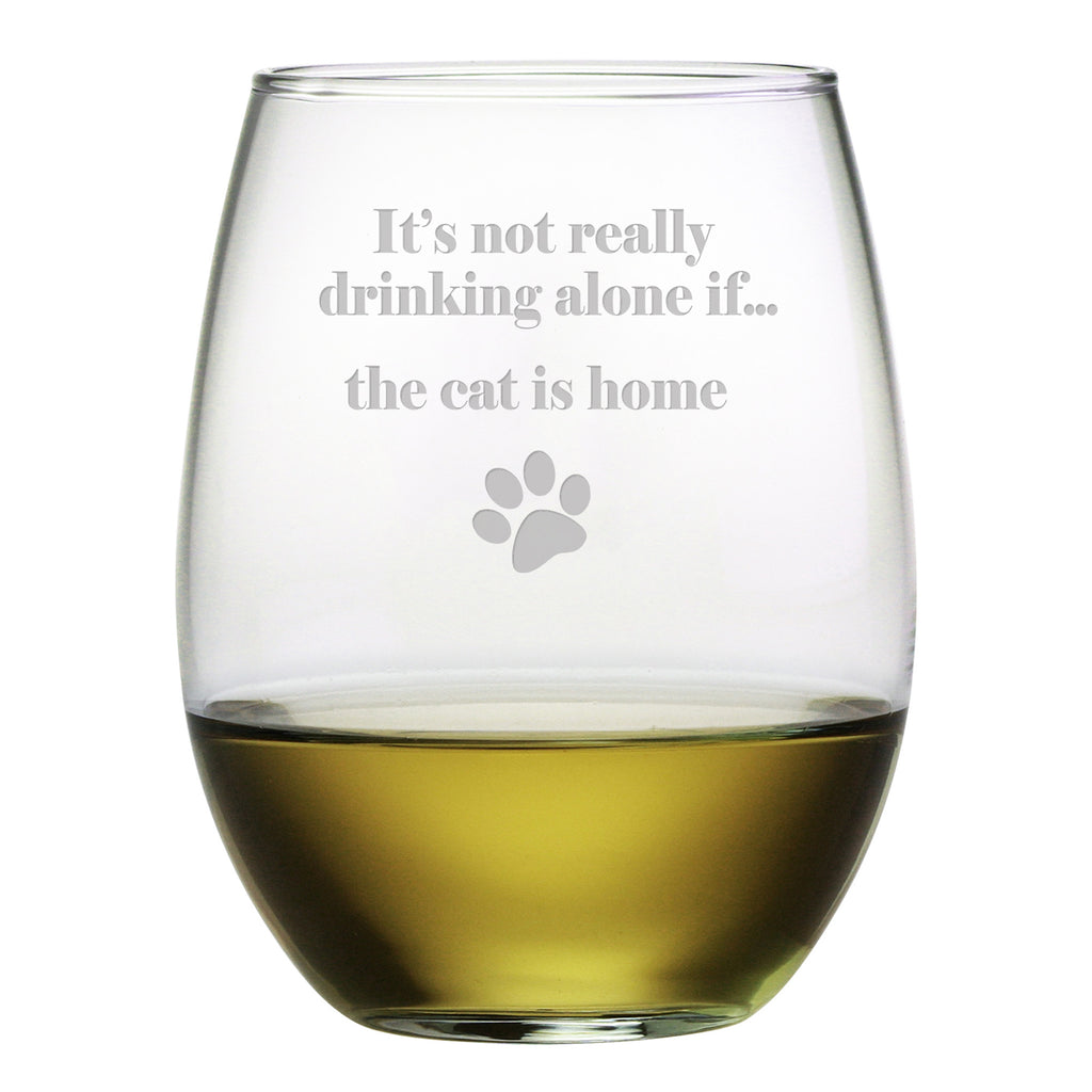 Its Not Really Drinking Alone if the Cat Is Home Stemless Wine Glasses