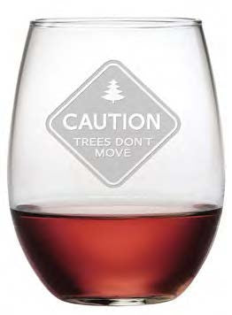 Caution: Trees Don't Move Stemless Wine Glasses ~ Set of 4