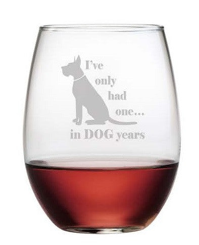 I've Only Had One in Dog Years Stemless Wine Glasses