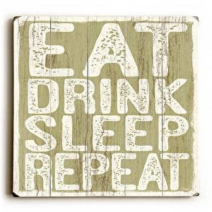 Eat Drink Sleep Repeat Wood Sign