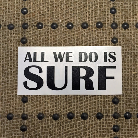 All We Do is Surf Stickers