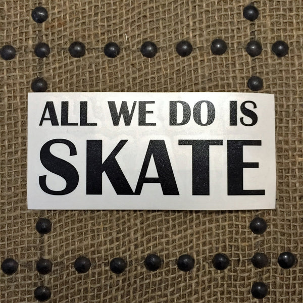 All We Do is Skate Stickers