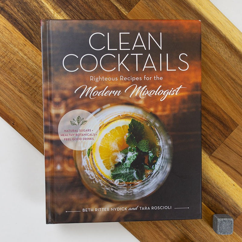 Clean Cocktails: Righteous Recipes for the Modern Mixologist