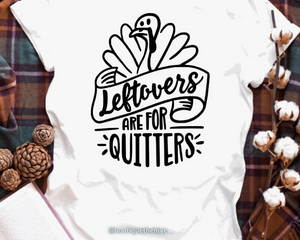 Leftovers Are For Quitters - Graphic Tee - RTS