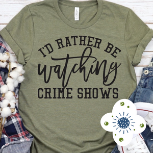 I'd Rather Be Watching Crime Shows - Graphic Tee -RTS