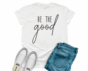 Be The Good - Graphic Tee - RTS