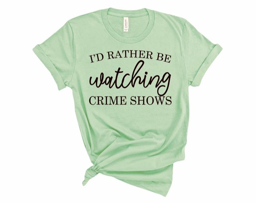 I'd Rather Be Watching Crime Shows II - Graphic Tee - RTS