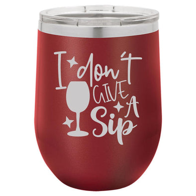 Personalized I Dont Give a Sip Engraved Wine Tumbler