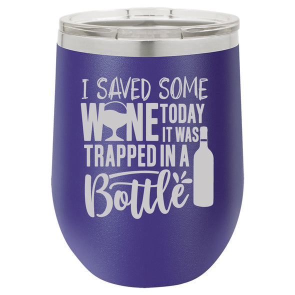 Personalized I Saved Some Wine Today Engraved Wine Tumbler