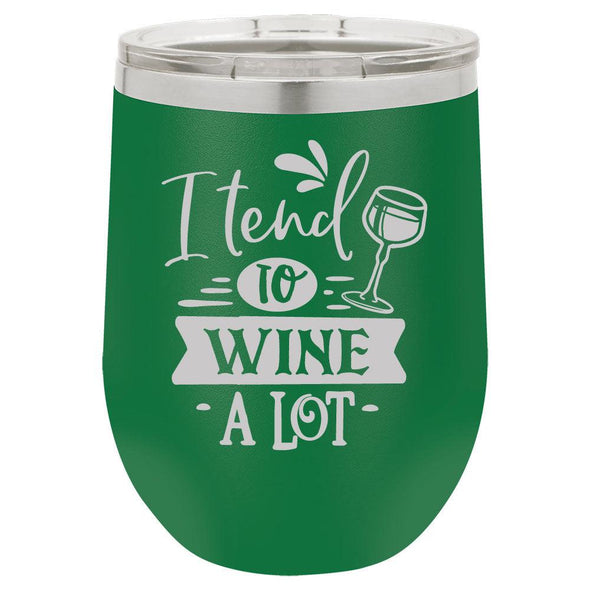 Personalized I tend to WINE A LOT Laser Engraved Wine Tumbler