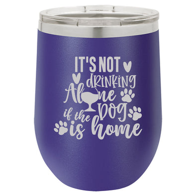 Personalized Its Not Drinking Alone Engraved Wine Tumbler