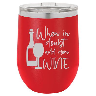 Personalized When in Doubt Add More Wine Engraved Wine Tumbler