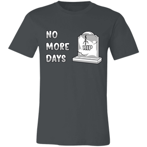 3001C Unisex Jersey Short-Sleeve No More Days T-Shirt