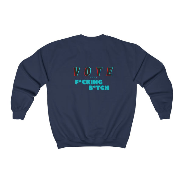 Vote Like a F*ing B*tch Sweatshirt