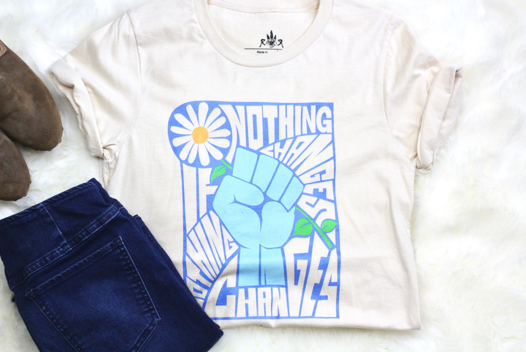 Nothing Changes if Nothing Changes Tee