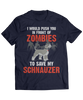 I Would Push You In Front Of Zombies To Save My Schnauzer