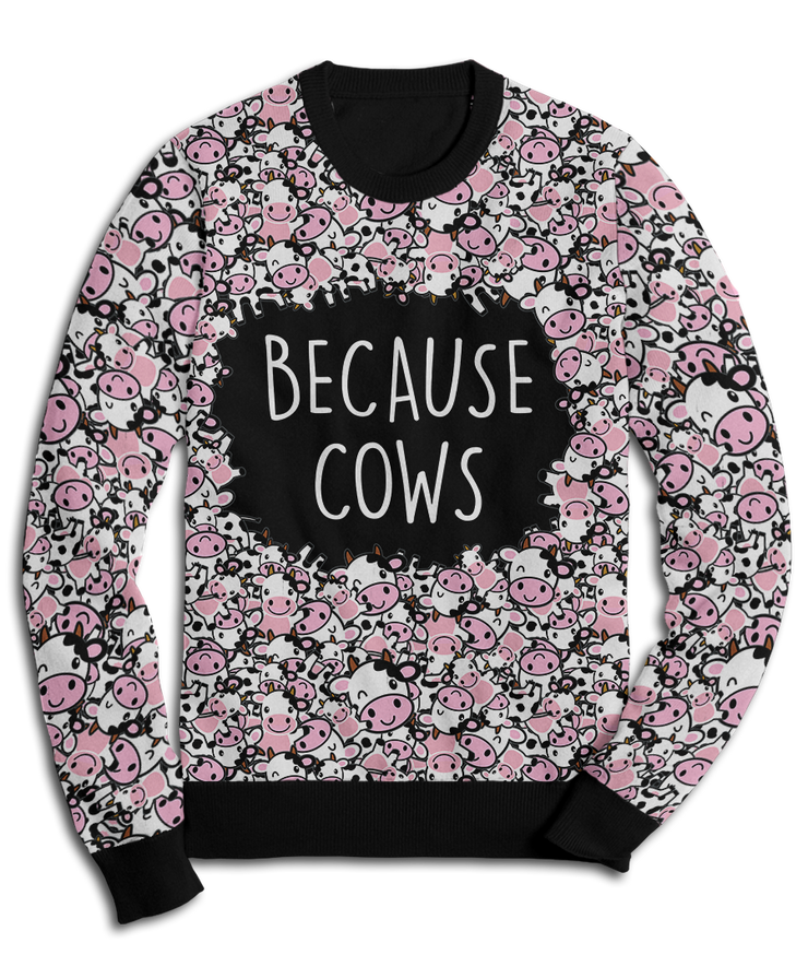 Because Cows Fleece Sweatshirt