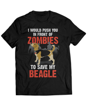 I Would Push You In Front Of Zombies To Save My Beagle