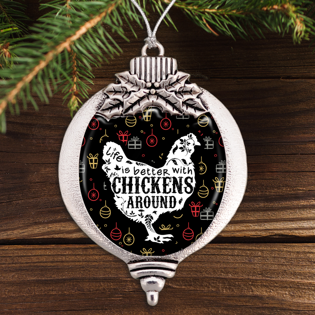 Life Is Better With Chickens Around Bulb Ornament