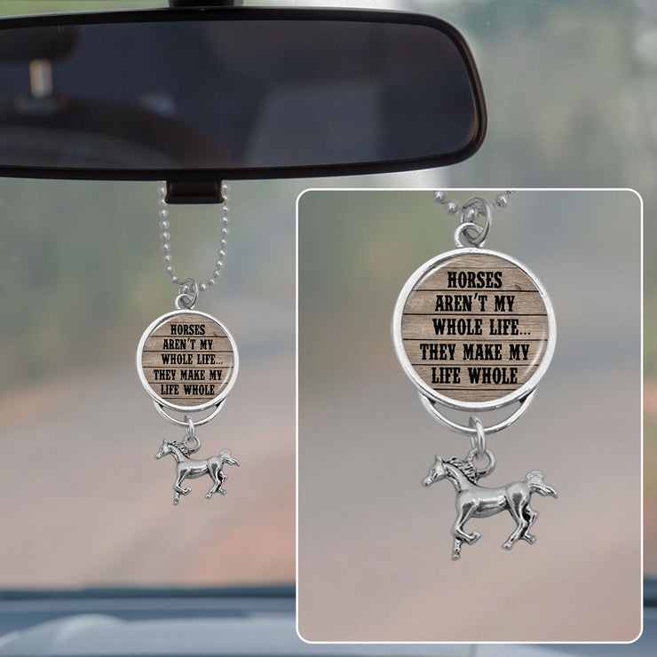 Horses Aren't My Whole Life, They Make My Life Whole Rearview Mirror Charm