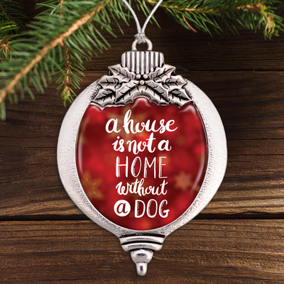 A House Is Not A Home Without A Dog Bulb Ornament