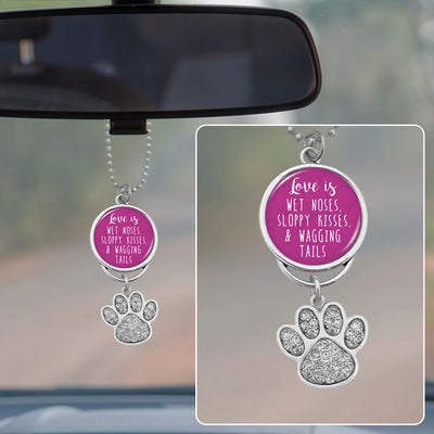 Love Is Wet Noses, Sloppy Kisses, and Wagging Tails Rearview Mirror Charm