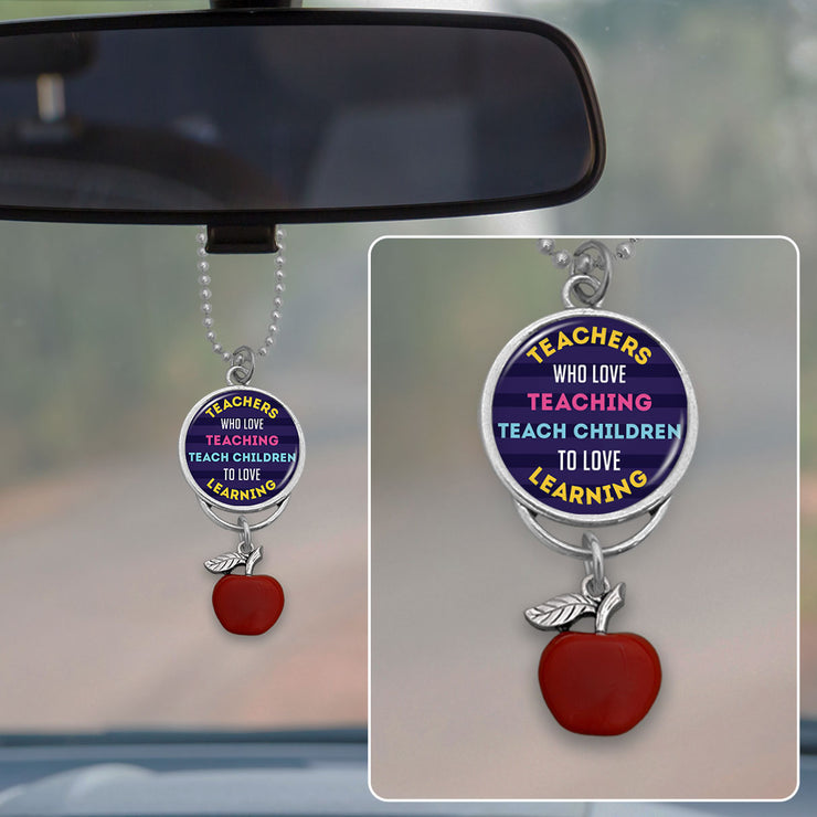 Teachers Who Love Teaching Rearview Mirror Charm