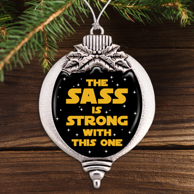 The Sass Is Strong With This One Bulb Ornament