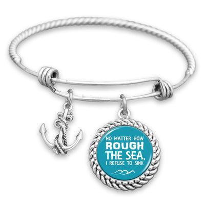 No Matter How Rough The Sea, I Refuse To Sink Charm Bracelet