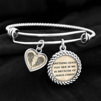 Anything Good You See In Me Is Because Of Jesus Christ Charm Bracelet