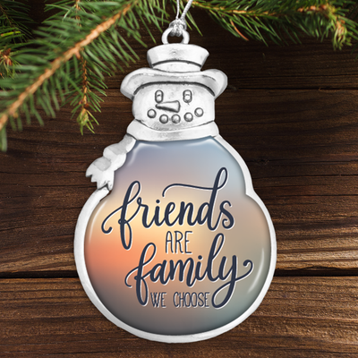 Friends Are Family We Choose Snowman Ornament