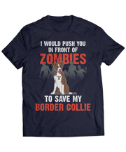 I Would Push You In Front Of Zombies To Save My Border Collie