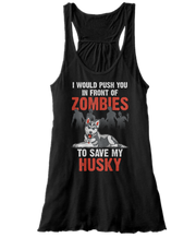 I Would Push You In Front Of Zombies To Save My Husky