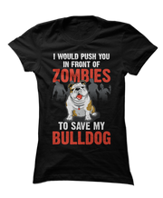 I Would Push You In Front Of Zombies To Save My Bulldog