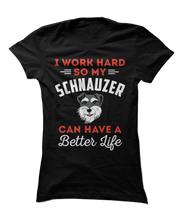 I Work Hard So My Schnauzer Can Have A Better Life