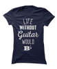Life Without Guitar Would B Flat